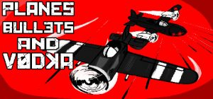 Planes, Bullets and Vodka for PC Windows Game Free